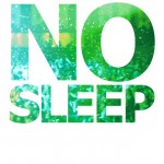 NO SLEEP by Party People!!!