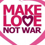 MAKE LOVE NOT WAR By Party People!!!